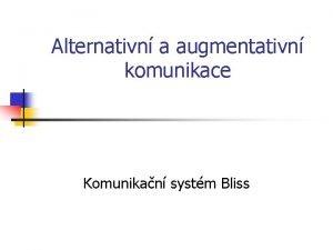 Alternativn a augmentativn komunikace Komunikan systm Bliss Systm