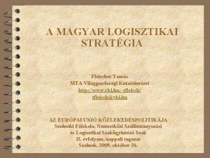 A MAGYAR LOGISZTIKAI STRATGIA Fleischer Tams MTA Vilggazdasgi