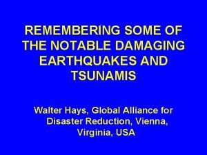 REMEMBERING SOME OF THE NOTABLE DAMAGING EARTHQUAKES AND