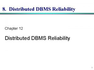 8 Distributed DBMS Reliability Chapter 12 Distributed DBMS