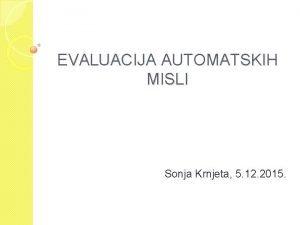 EVALUACIJA AUTOMATSKIH MISLI Sonja Krnjeta 5 12 2015