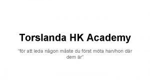 Torslanda HK Academy fr att leda ngon mste