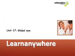 Unit 17 Global eye Unit 17 Global eye