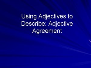 Using Adjectives to Describe Adjective Agreement Gender Agreement