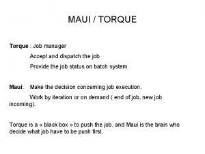 MAUI TORQUE Torque Job manager Accept and dispatch