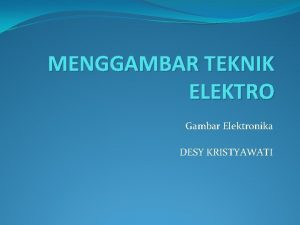MENGGAMBAR TEKNIK ELEKTRO Gambar Elektronika DESY KRISTYAWATI RESISTOR
