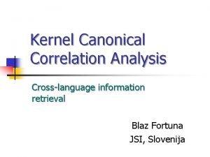 Kernel Canonical Correlation Analysis Crosslanguage information retrieval Blaz