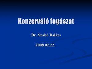 Konzervl fogszat Dr Szab Balzs 2008 02 22