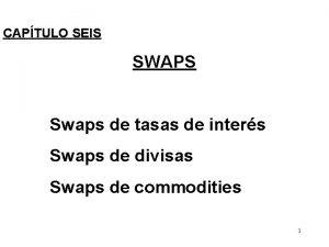 CAPTULO SEIS SWAPS Swaps de tasas de inters