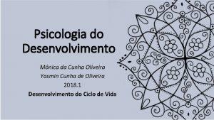 Psicologia do Desenvolvimento Mnica da Cunha Oliveira Yasmin