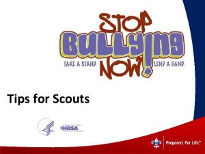 Tips for Scouts What is Bullying Bullying happens
