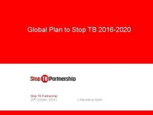 Global Plan to Stop TB 2016 2020 Stop