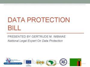 DATA PROTECTION BILL PRESENTED BY GERTRUDE M IMBWAE