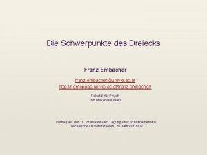 Die Schwerpunkte des Dreiecks Franz Embacher franz embacherunivie