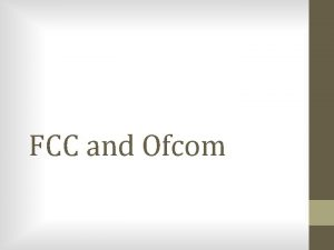 FCC and Ofcom What is the FCC Federal