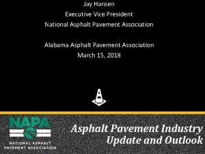 Jay Hansen Executive Vice President National Asphalt Pavement