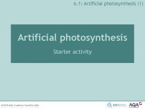 6 1 Artificial photosynthesis 1 Artificial photosynthesis Starter