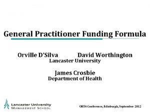 General Practitioner Funding Formula Orville DSilva David Worthington