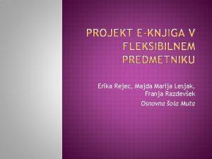 Erika Rejec Majda Marija Lesjak Franja Razdevek Osnovna