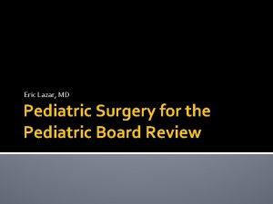 Eric Lazar MD Pediatric Surgery for the Pediatric
