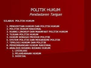 POLITIK HUKUM Pendastaren Tarigan SILABUS POLITIK HUKUM 1