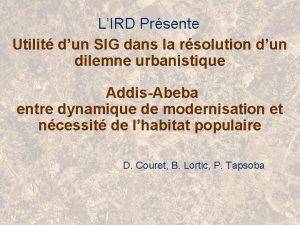 LIRD Prsente Utilit dun SIG dans la rsolution