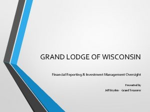 GRAND LODGE OF WISCONSIN Financial Reporting Investment Management