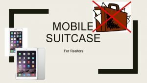 MOBILE SUITCASE For Realtors What you need in