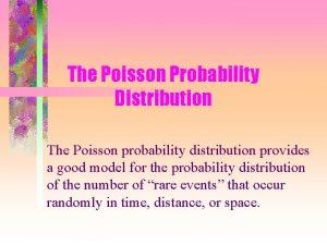 The Poisson Probability Distribution The Poisson probability distribution
