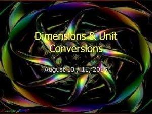 Dimensions Unit Conversions August 10 11 2015 Dimensions