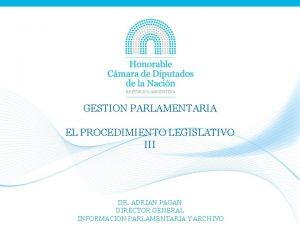 GESTION PARLAMENTARIA EL PROCEDIMIENTO LEGISLATIVO III DR ADRIAN