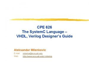 CPE 626 The System C Language VHDL Verilog