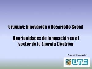 Uruguay Innovacin y Desarrollo Social Oportunidades de Innovacin