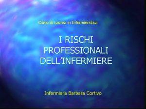 Corso di Laurea in Infermieristica I RISCHI PROFESSIONALI