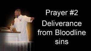 Prayer 2 Deliverance from Bloodline sins A Prayer