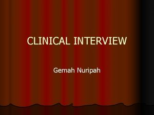 CLINICAL INTERVIEW Gemah Nuripah Two interview style l