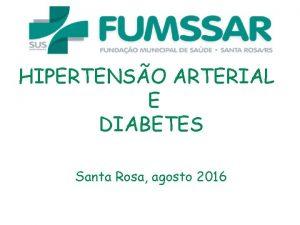 HIPERTENSO ARTERIAL E DIABETES Santa Rosa agosto 2016