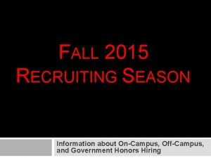 FALL 2015 RECRUITING SEASON Information about OnCampus OffCampus