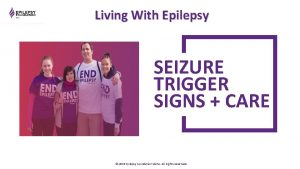 Living With Epilepsy SEIZURE TRIGGER SIGNS CARE 2019