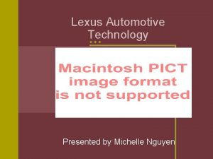 Lexus Automotive Technology Presented by Michelle Nguyen Introduction