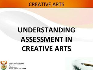 CREATIVE ARTS UNDERSTANDING ASSESSMENT IN CREATIVE ARTS 1
