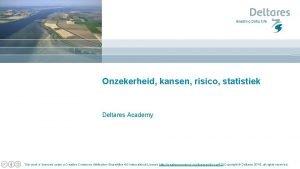 Onzekerheid kansen risico statistiek Deltares Academy This work