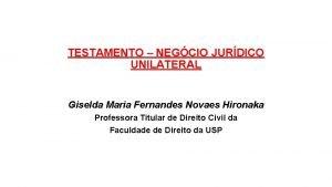 TESTAMENTO NEGCIO JURDICO UNILATERAL Giselda Maria Fernandes Novaes