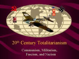 th 20 Century Totalitarianism Communism Militarism Fascism and