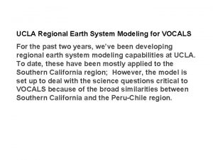 UCLA Regional Earth System Modeling for VOCALS For