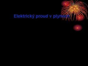 Elektrick proud v plynech Pokus Elektrick proud v