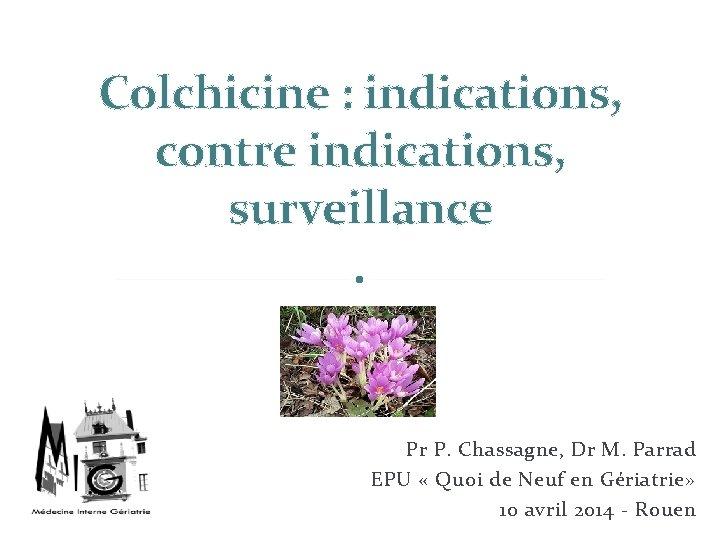 Colchicine indications contre indications surveillance Pr P Chassagne