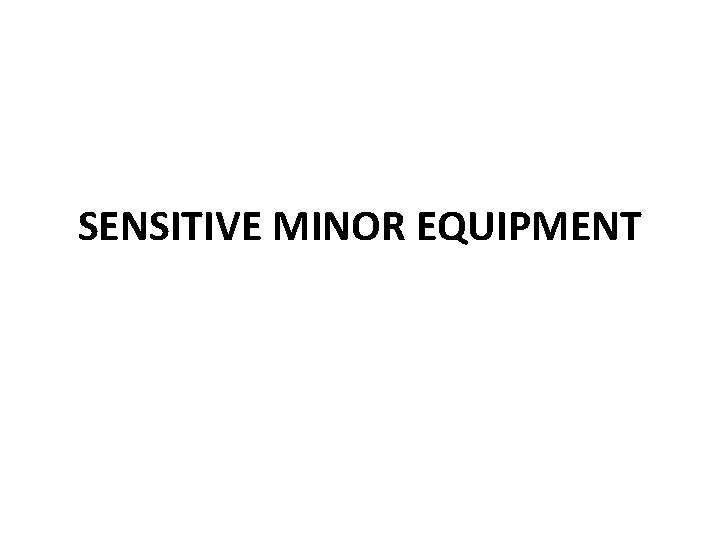 SENSITIVE MINOR EQUIPMENT SENSITIVE MINOR EQUIPMENT Fiscal Policy