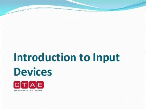 Introduction to Input Devices Input Devices Units that