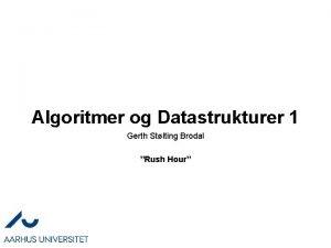 Algoritmer og Datastrukturer 1 Gerth Stlting Brodal Rush